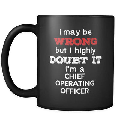 Chief Operating Officer I May Be Wrong But I Highly Doubt It I'm Chief Operating Officer 11oz Black Mug-Drinkware-Teelime | shirts-hoodies-mugs