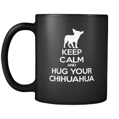 Chihuahua Keep Calm and Hug Your Chihuahua 11oz Black Mug-Drinkware-Teelime | shirts-hoodies-mugs