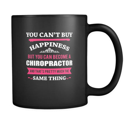 Chiropractor You can't buy happiness but you can become a Chiropractor and that's pretty much the same thing 11oz Black Mug-Drinkware-Teelime | shirts-hoodies-mugs