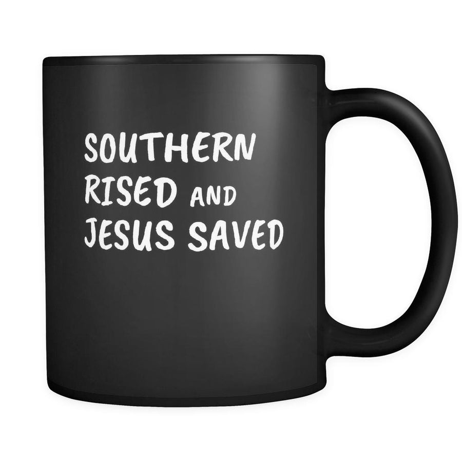 Christianity Southern Rised And Jesus Saved 11oz Black Mug-Drinkware-Teelime | shirts-hoodies-mugs