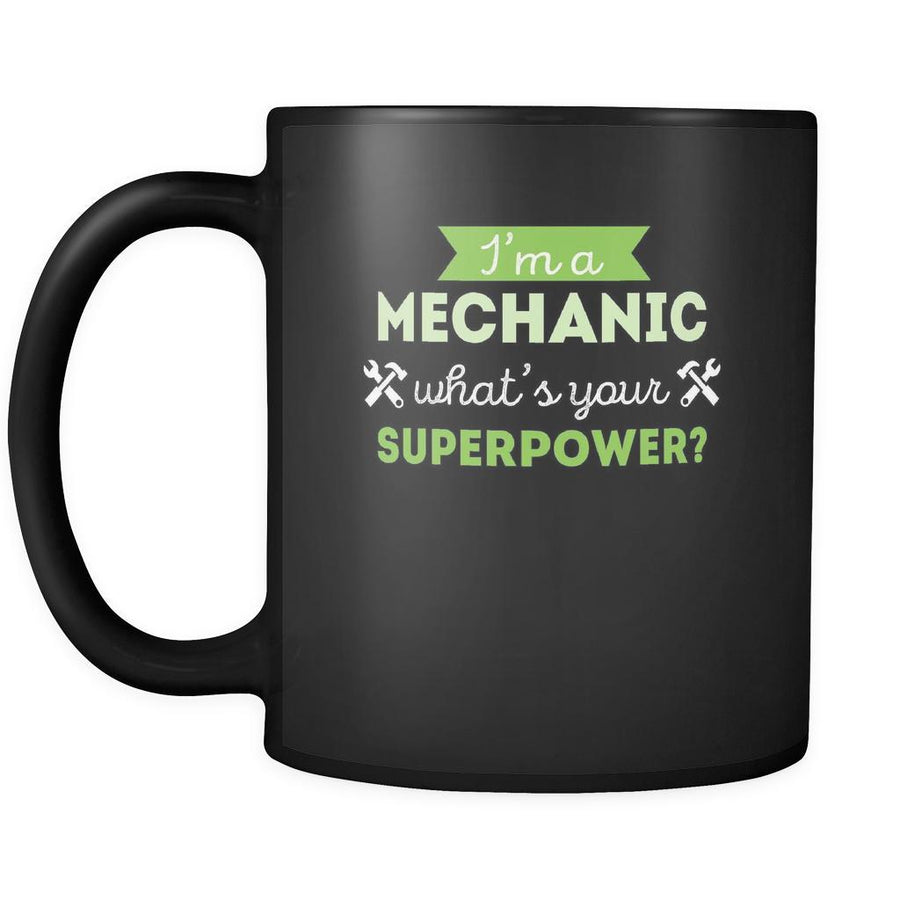 Coffee Mug I'm a mechanic what's your superpower ? 11oz Black