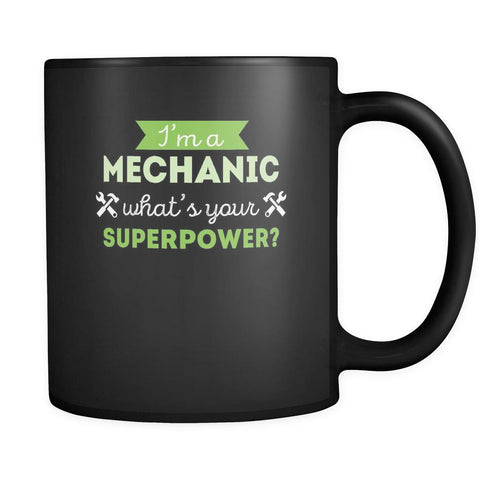 Coffee Mug I'm a mechanic what's your superpower ? 11oz Black-Drinkware-Teelime | shirts-hoodies-mugs