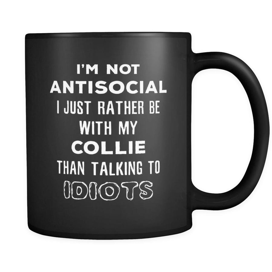 Collie I'm Not Antisocial I Just Rather Be With My Collie Than ... 11oz Black Mug-Drinkware-Teelime | shirts-hoodies-mugs