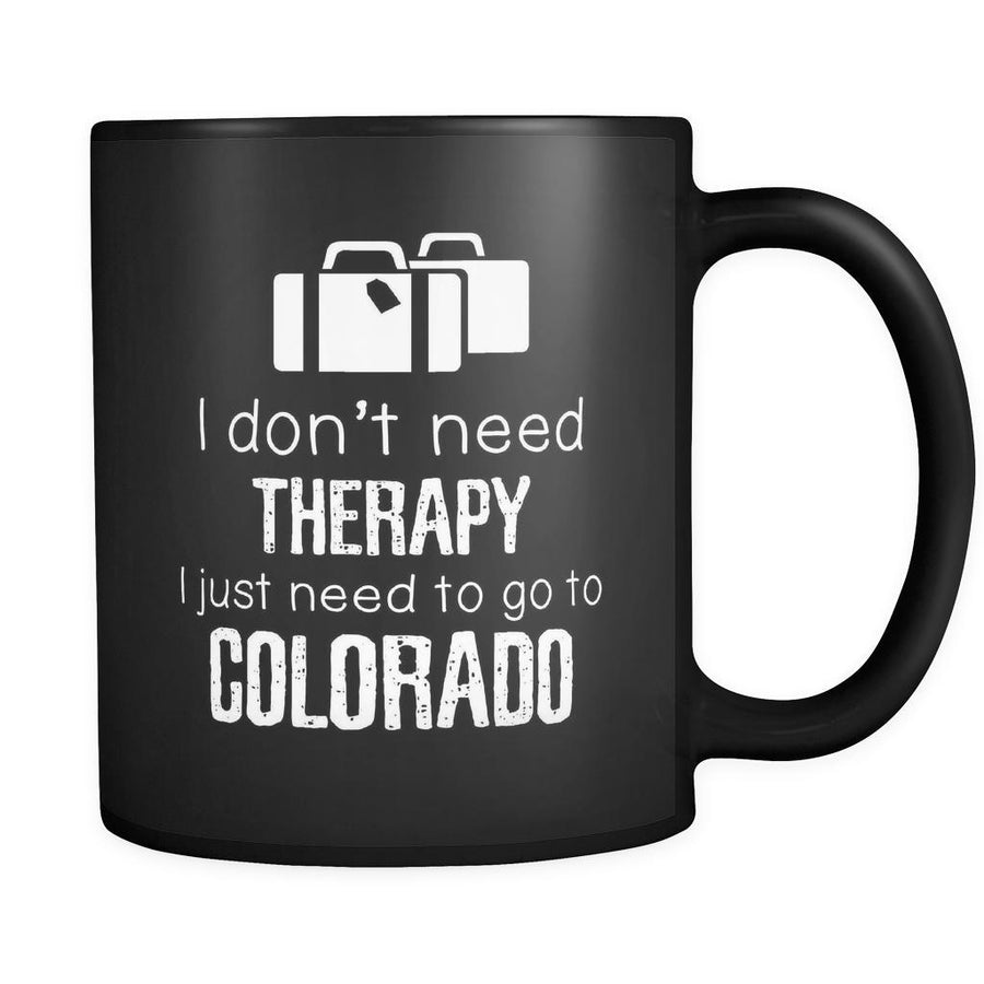 Colorado I Don't Need Therapy I Need To Go To Colorado 11oz Black Mug-Drinkware-Teelime | shirts-hoodies-mugs