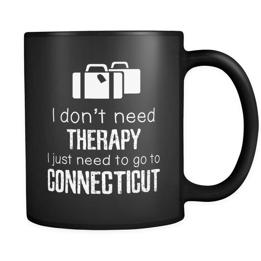 Connecticut I Don't Need Therapy I Need To Go To Connecticut 11oz Black Mug-Drinkware-Teelime | shirts-hoodies-mugs