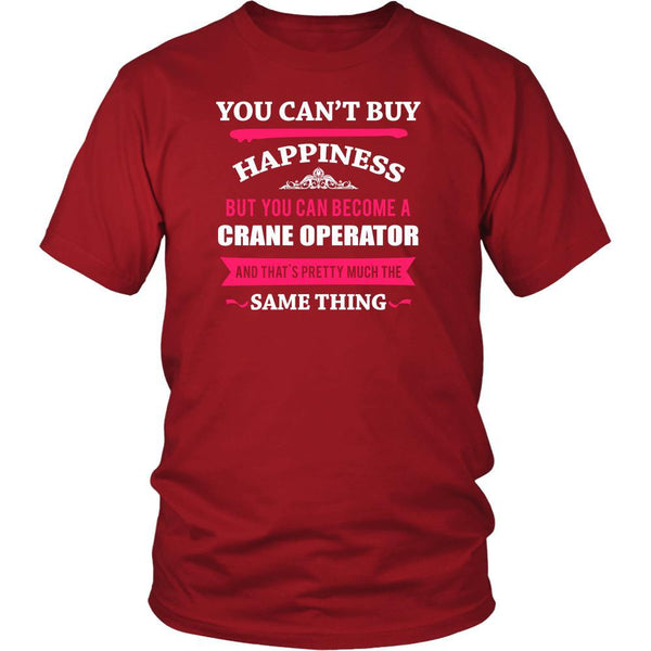 Crane Operator Shirt - You can't buy happiness but you can become a Crane  Operator and that's pretty much the same thing Profession