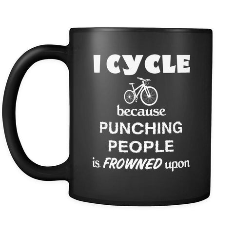 Cycling - I Cycle because punching people is frowned upon - 11oz Black Mug-Drinkware-Teelime | shirts-hoodies-mugs