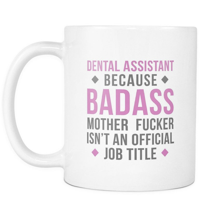 Dental Assistant mug - Badass Dental Assistant mug - Dental Assistant coffee cup (11oz) White