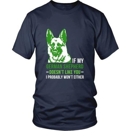 Dogs T Shirt - If my German Shepherd doesn't like you I probably won't either-T-shirt-Teelime | shirts-hoodies-mugs