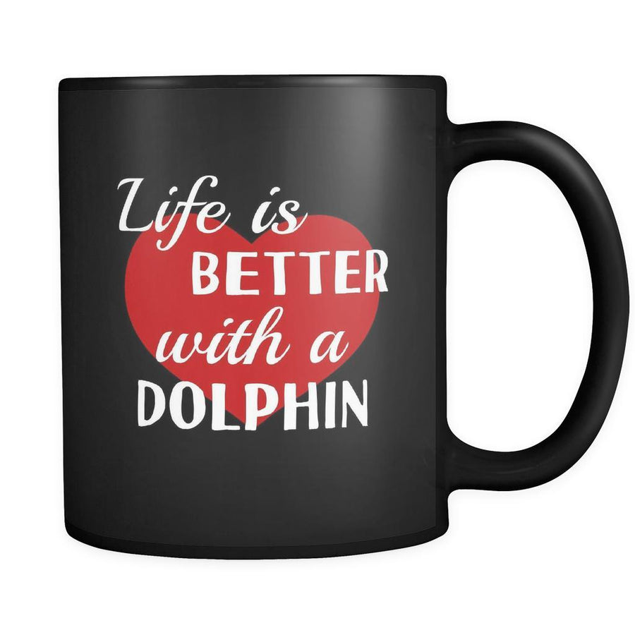 Dolphin Life Is Better With A Dolphin 11oz Black Mug-Drinkware-Teelime | shirts-hoodies-mugs