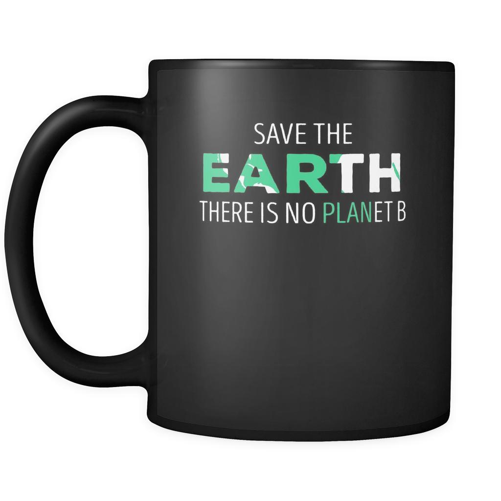 Ecology Save The Earth There Is No Planet B 11oz Black Mug Teelime Unique T Shirts