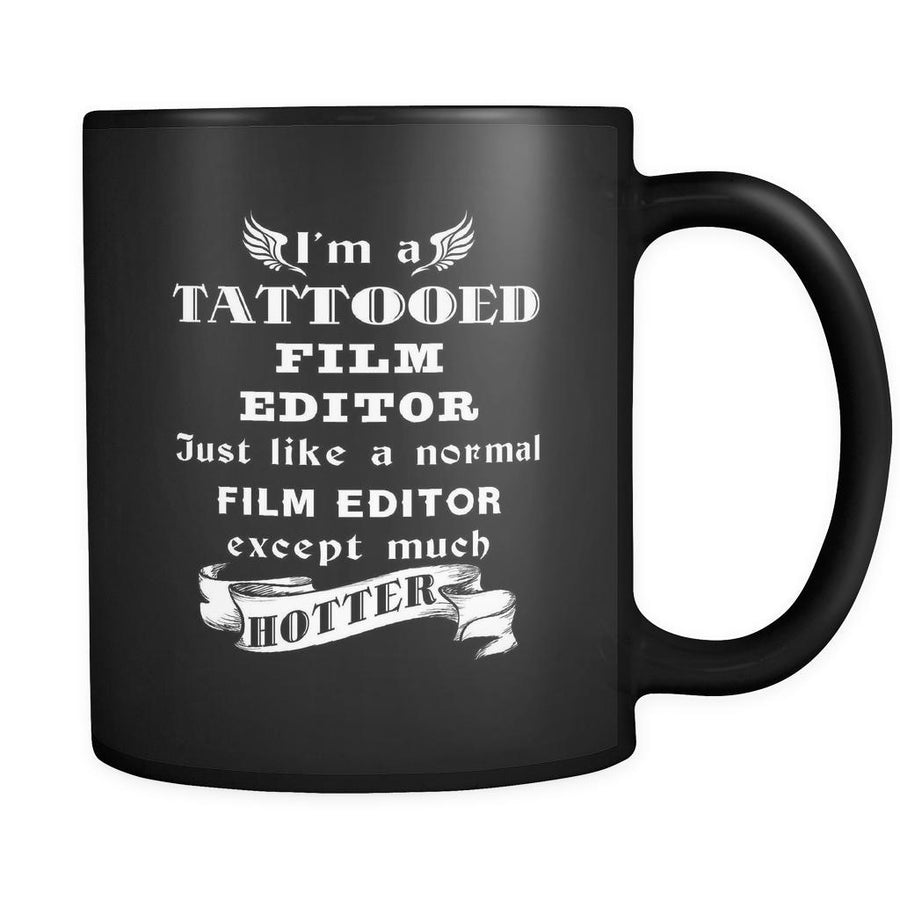 Film Editor - I'm a Tattooed Film Editor Just like a normal Film Editor except much hotter - 11oz Black Mug-Drinkware-Teelime | shirts-hoodies-mugs