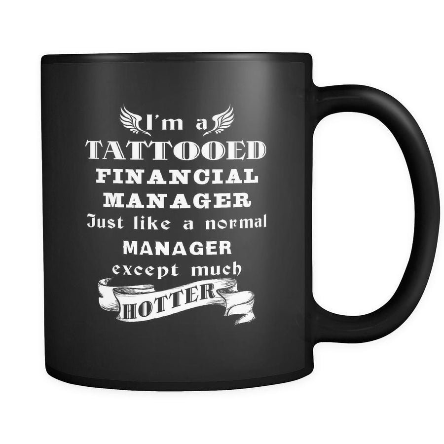 Financial Manager - I'm a Tattooed Financial Manager Just like a normal Manager except much hotter - 11oz Black Mug-Drinkware-Teelime | shirts-hoodies-mugs