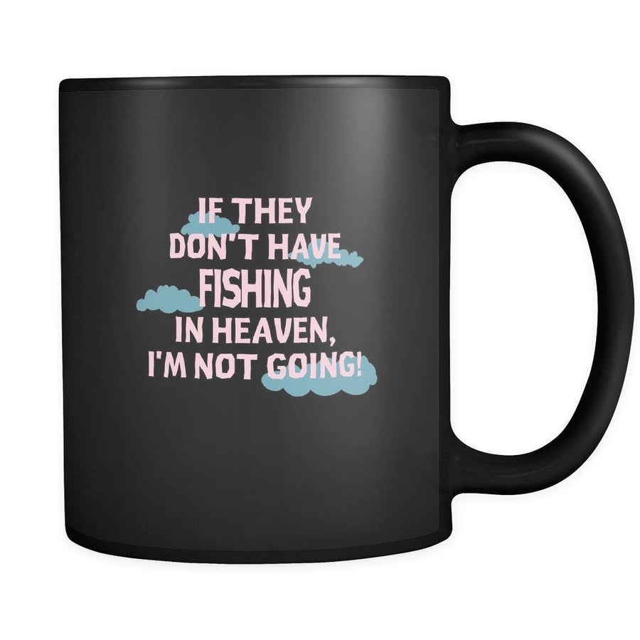 Fishing If they don't have Fishing in heaven I'm not going 11oz Black Mug-Drinkware-Teelime | shirts-hoodies-mugs