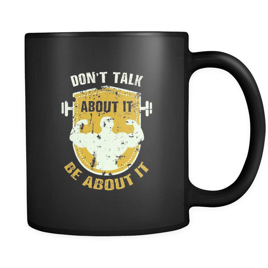 Fitness Don't talk about it be about it 11oz Black Mug-Drinkware-Teelime | shirts-hoodies-mugs