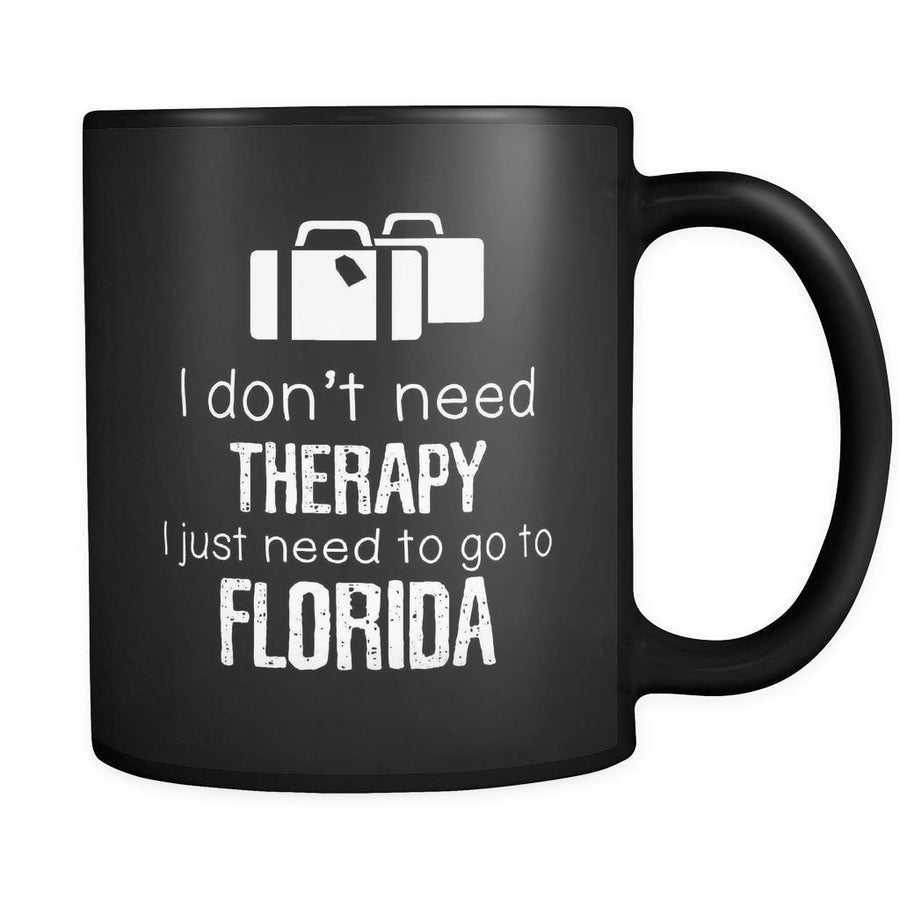 Florida I Don't Need Therapy I Need To Go To Florida 11oz Black Mug-Drinkware-Teelime | shirts-hoodies-mugs