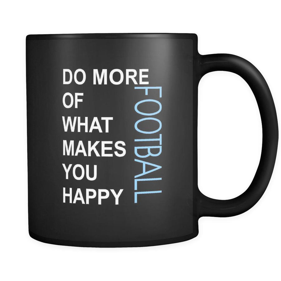 Football Cup - Do more of what makes you happy Football Sport Gift, 11 oz Black Mug-Drinkware-Teelime | shirts-hoodies-mugs