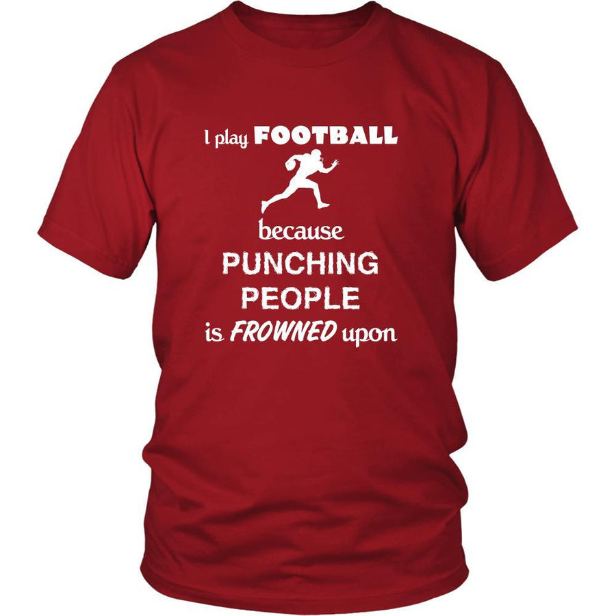 Football - I play Football because punching people is frowned upon - Sport Shirt-T-shirt-Teelime | shirts-hoodies-mugs