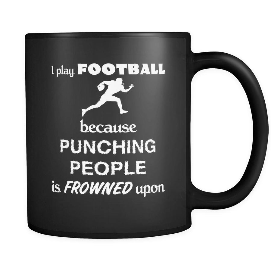 Football Player - I play Football because punching people is frowned upon - 11oz Black Mug-Drinkware-Teelime | shirts-hoodies-mugs
