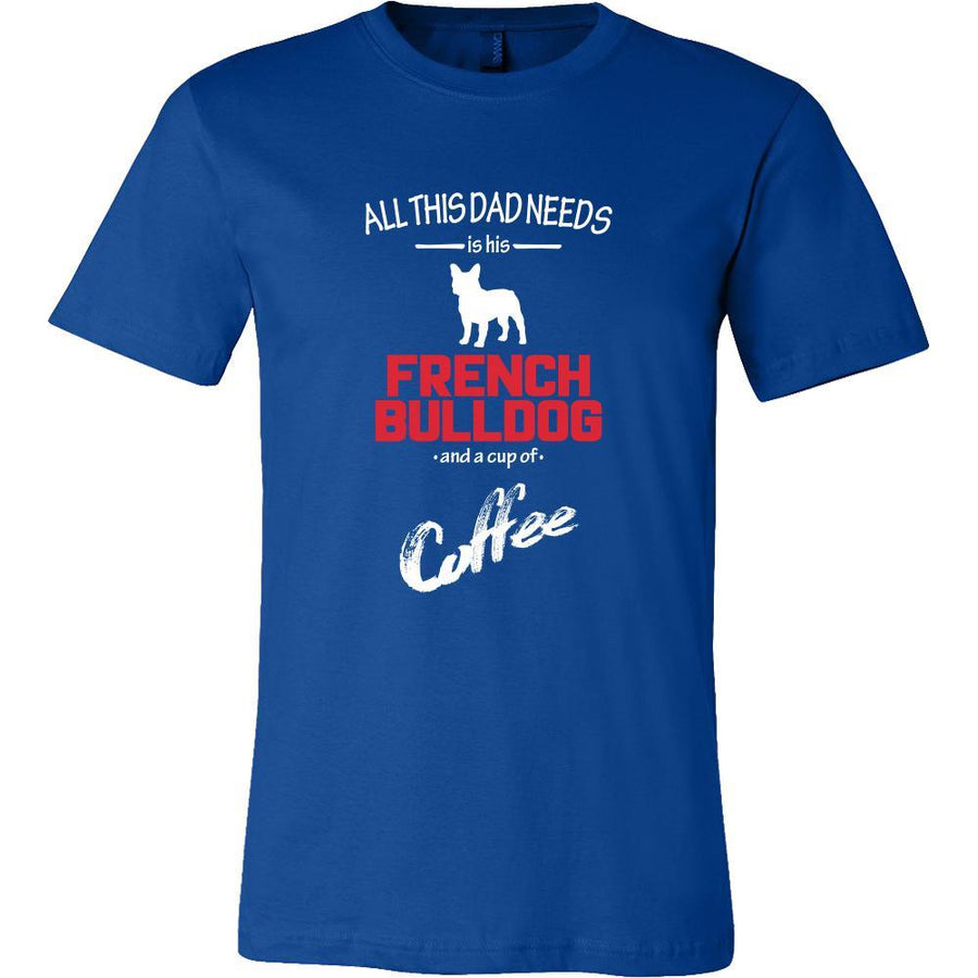 French bulldog Dog Lover Shirt - All this Dad needs is his French bulldog and a cup of coffee Father Gift-T-shirt-Teelime | shirts-hoodies-mugs