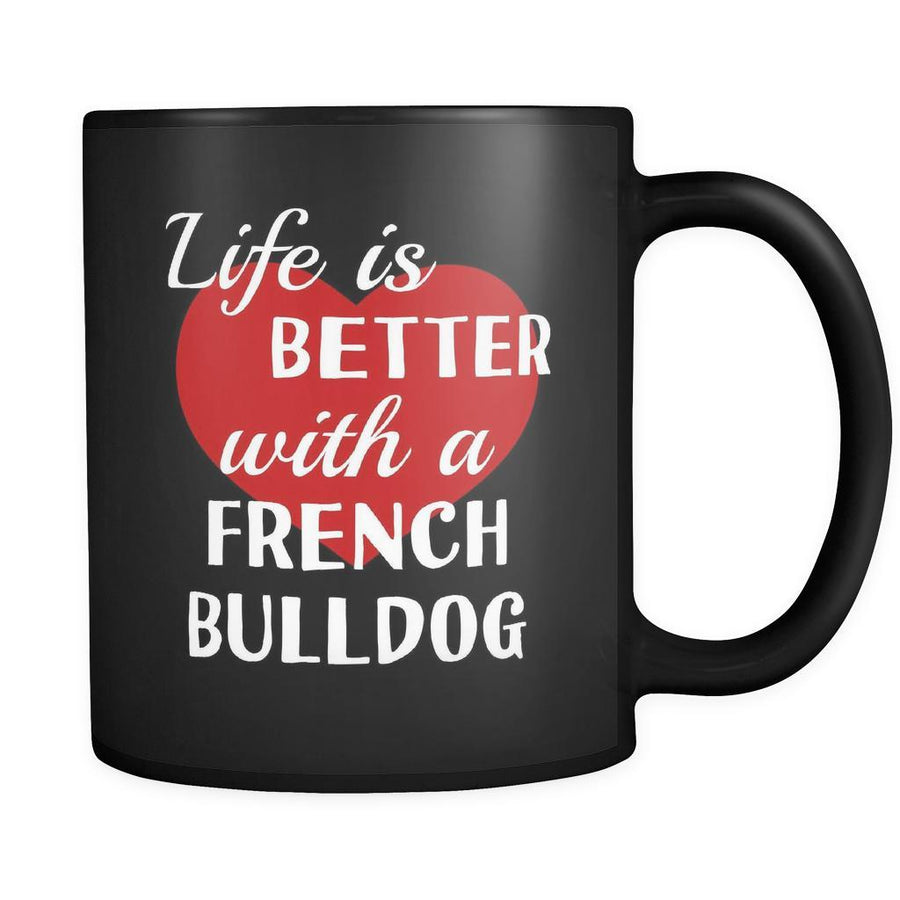 French Bulldog Life Is Better With A French Bulldog 11oz Black Mug-Drinkware-Teelime | shirts-hoodies-mugs