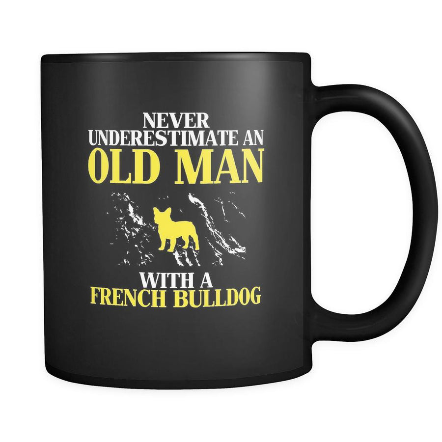 French bulldog Never underestimate an old man with a French bulldog 11oz Black Mug-Drinkware-Teelime | shirts-hoodies-mugs