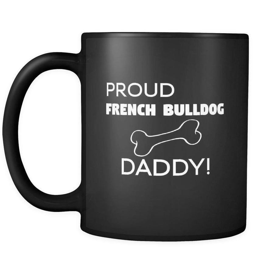 French Bulldog Proud French Bulldog Daddy 11oz Black Mug-Drinkware-Teelime | shirts-hoodies-mugs