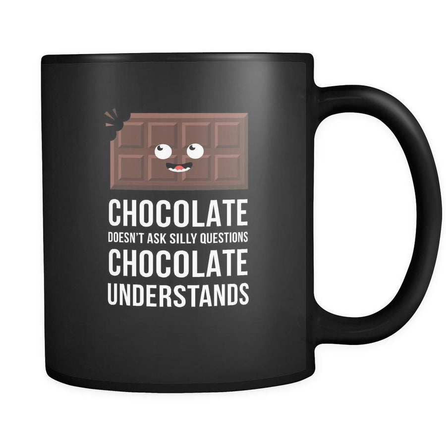 Funny Chocolate doesn't ask silly questions chocolate understands 11oz Black Mug-Drinkware-Teelime | shirts-hoodies-mugs