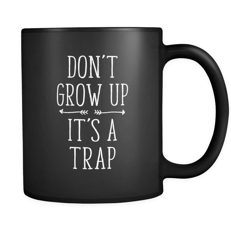 Funny Don't grow up It's a trap 11oz Black Mug-Drinkware-Teelime | shirts-hoodies-mugs