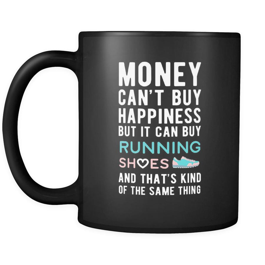 Funny mug Money can't buy happiness but it can buy running shoes and that's kind of the same thing Mug 11oz Black