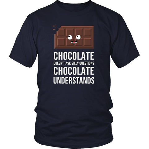 Funny T Shirt - Chocolate doesn't ask silly questions Chocolate understands-T-shirt-Teelime | shirts-hoodies-mugs