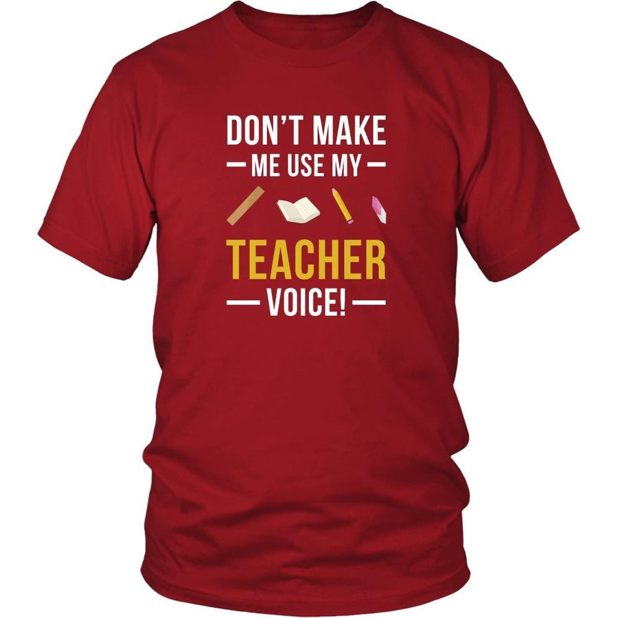 Funny T Shirt - Don't make me use my Teacher voice