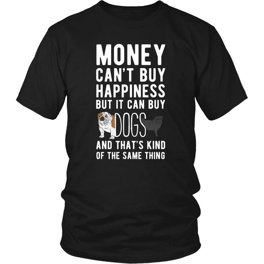 Funny T Shirt - Money can't buy happiness but it can buy dogs and that's kind of the same thing T Shirt-T-shirt-Teelime | shirts-hoodies-mugs