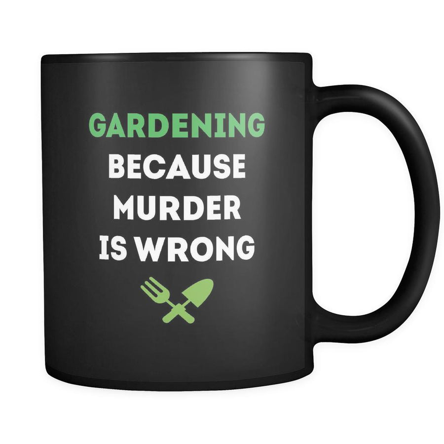 Gardening Gardening because murder is wrong 11oz Black Mug-Drinkware-Teelime | shirts-hoodies-mugs