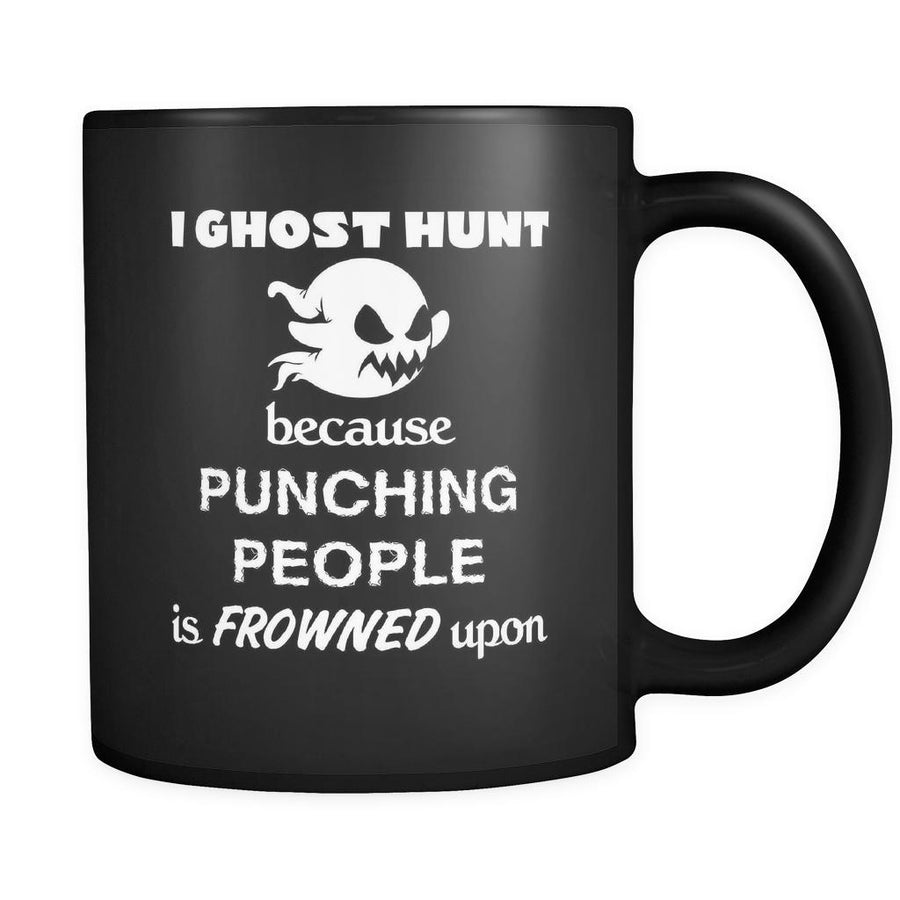 Ghost hunting - I Ghost hunt because punching people is frowned upon - 11oz Black Mug-Drinkware-Teelime | shirts-hoodies-mugs