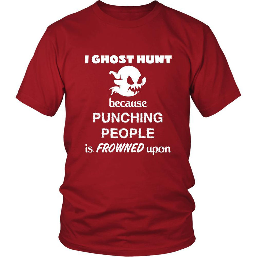 Ghost hunting - I Ghost hunt because punching people is frowned upon - Hunter Hobby Shirt-T-shirt-Teelime | shirts-hoodies-mugs
