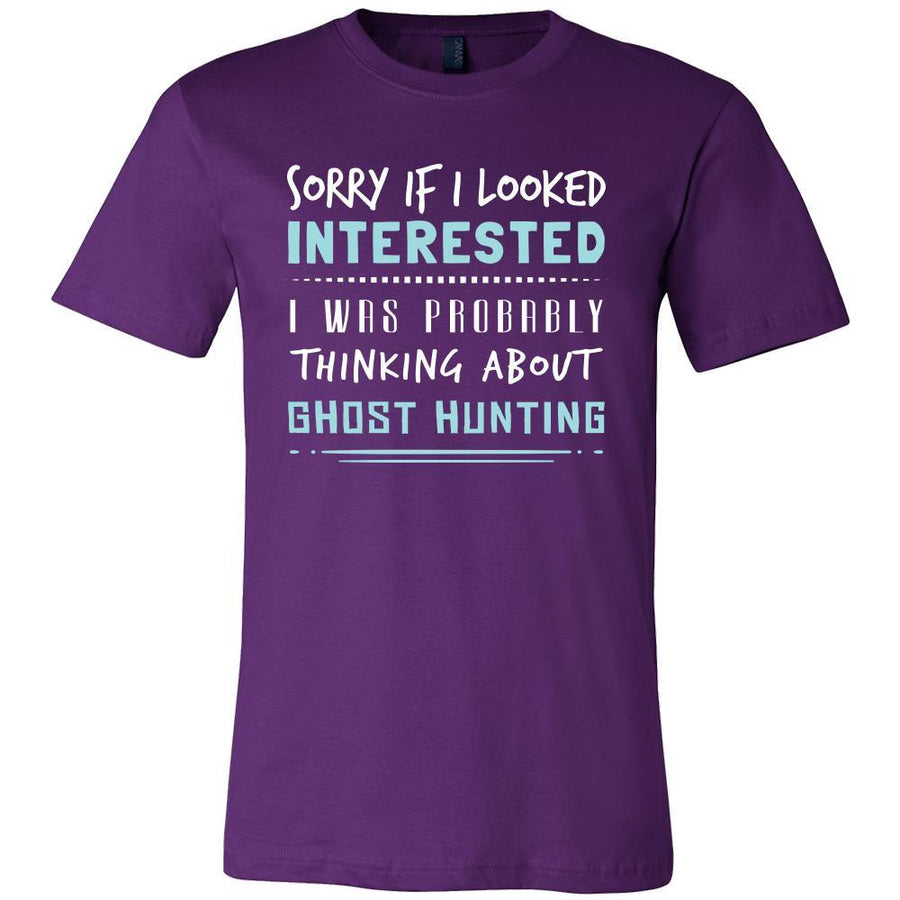 Ghost Hunting Shirt - Sorry If I Looked Interested, I think about Ghost Hunting - Hobby Gift-T-shirt-Teelime | shirts-hoodies-mugs