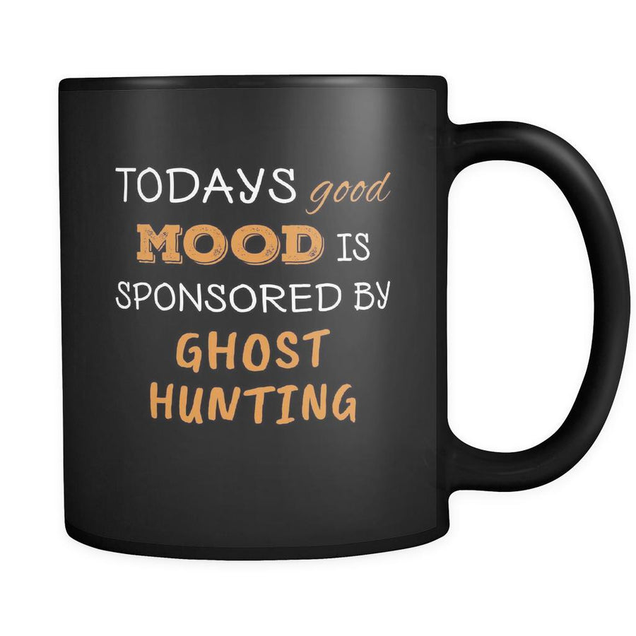 Ghost hunting Todays Good Mood Is Sponsored By Ghost hunting 11oz Black Mug-Drinkware-Teelime | shirts-hoodies-mugs