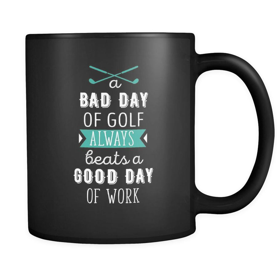Golf A bad day of golf always beats a good day of work 11oz Black Mug