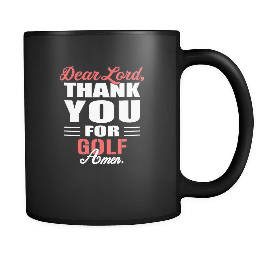 Golf Dear Lord, thank you for Golf Amen. 11oz Black Mug
