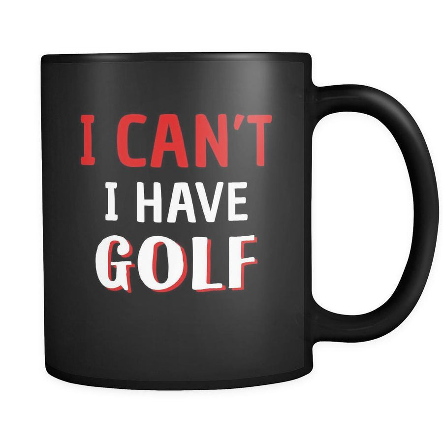 Golf I Can't I Have Golf 11oz Black Mug