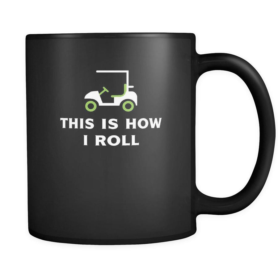 Golf Player - This is how I roll - 11oz Black Mug-Drinkware-Teelime | shirts-hoodies-mugs