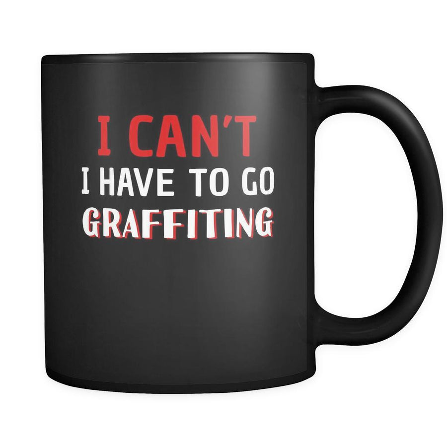 Graffiting I Can't I Have To Go Graffiting 11oz Black Mug-Drinkware-Teelime | shirts-hoodies-mugs