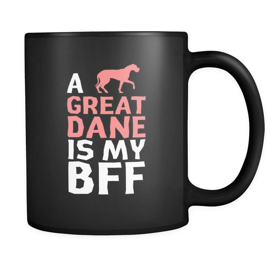 Great dane a Great dane is my bff 11oz Black Mug
