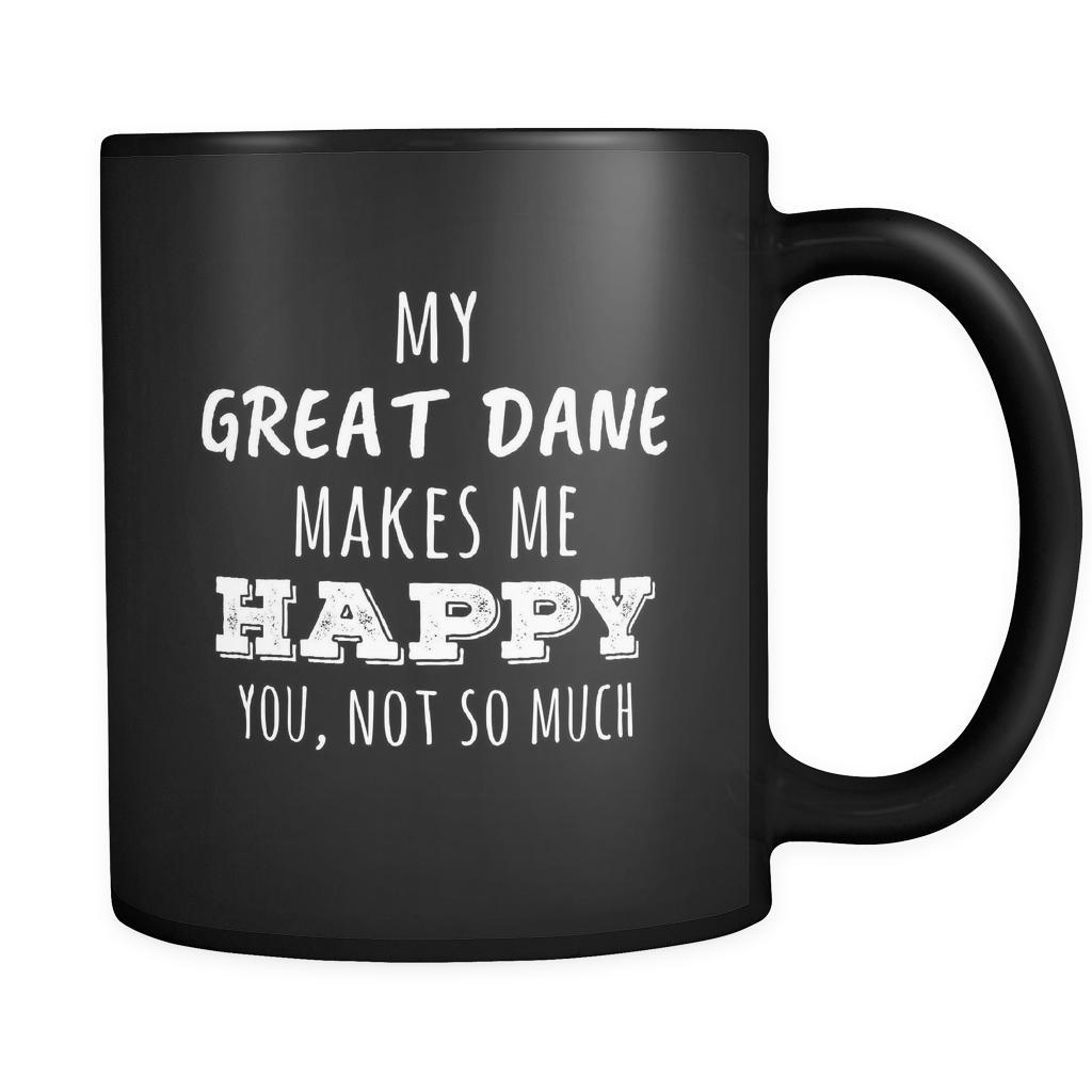ecd333fe Great Dane owner cup My Great Dane Makes Me Happy, You Not So Much Great