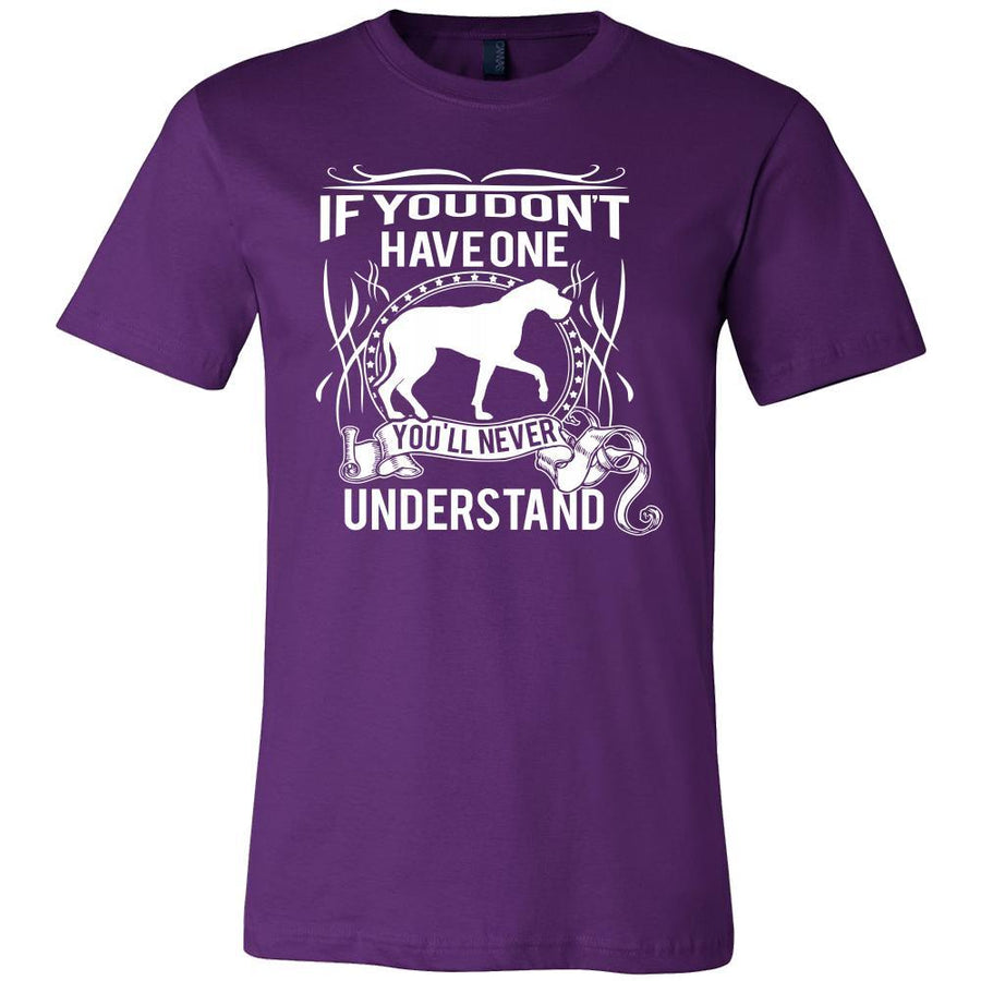Great dane Shirt - If you don't have one you'll never understand- Dog Lover Gift