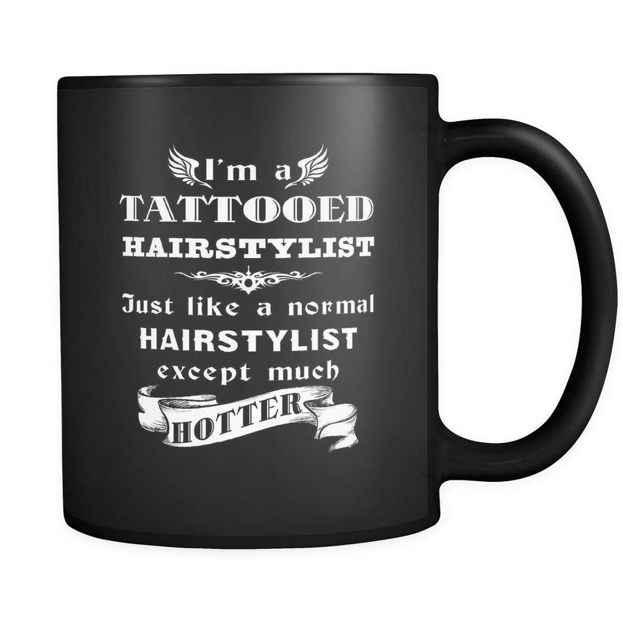 Hairstylist - I'm a Tattooed Hairstylist Just like a normal Hairstylist except much hotter - 11oz Black Mug-Drinkware-Teelime | shirts-hoodies-mugs