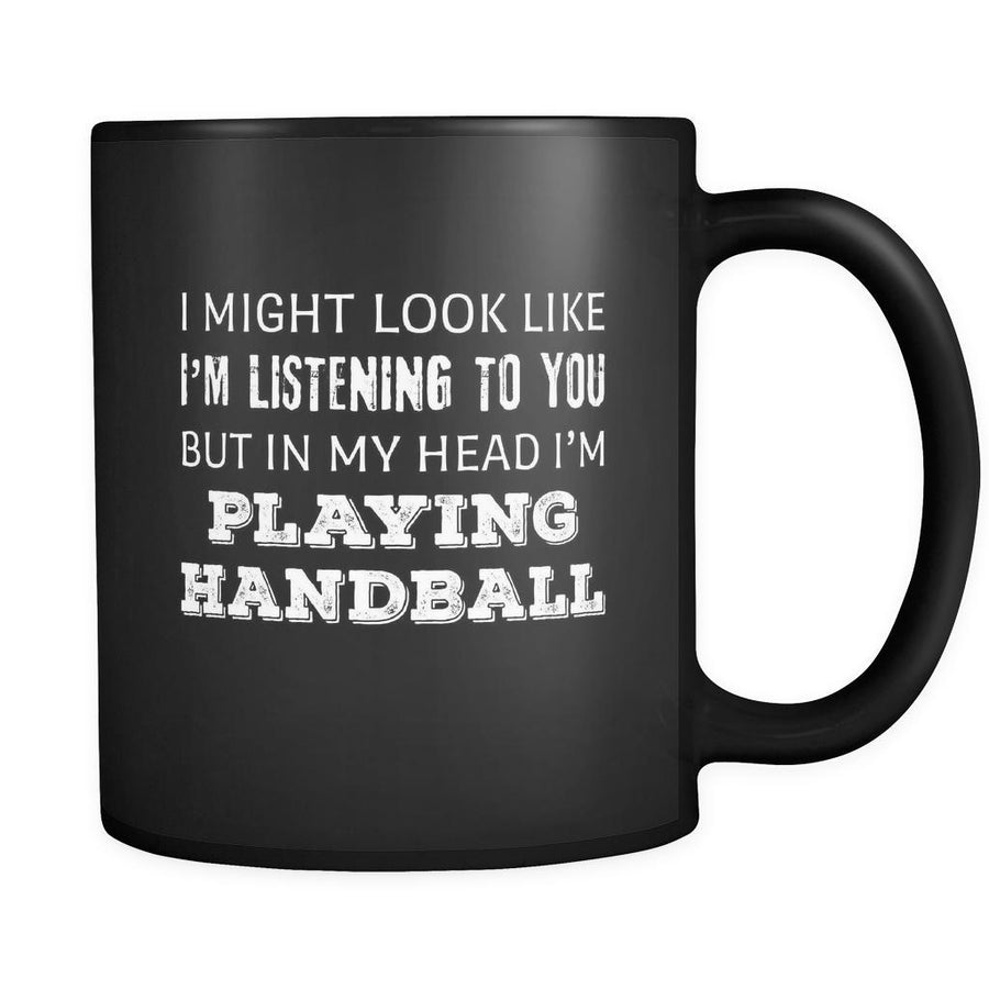 Handball I Might Look Like I'm Listening But In My Head I'm Playing Handball 11oz Black Mug-Drinkware-Teelime | shirts-hoodies-mugs