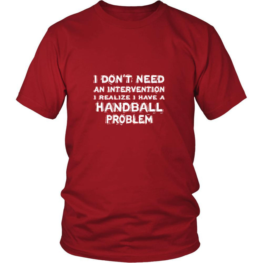 Handball Shirt - I don't need an intervention I realize I have a Handball problem- Sport Gift-T-shirt-Teelime | shirts-hoodies-mugs