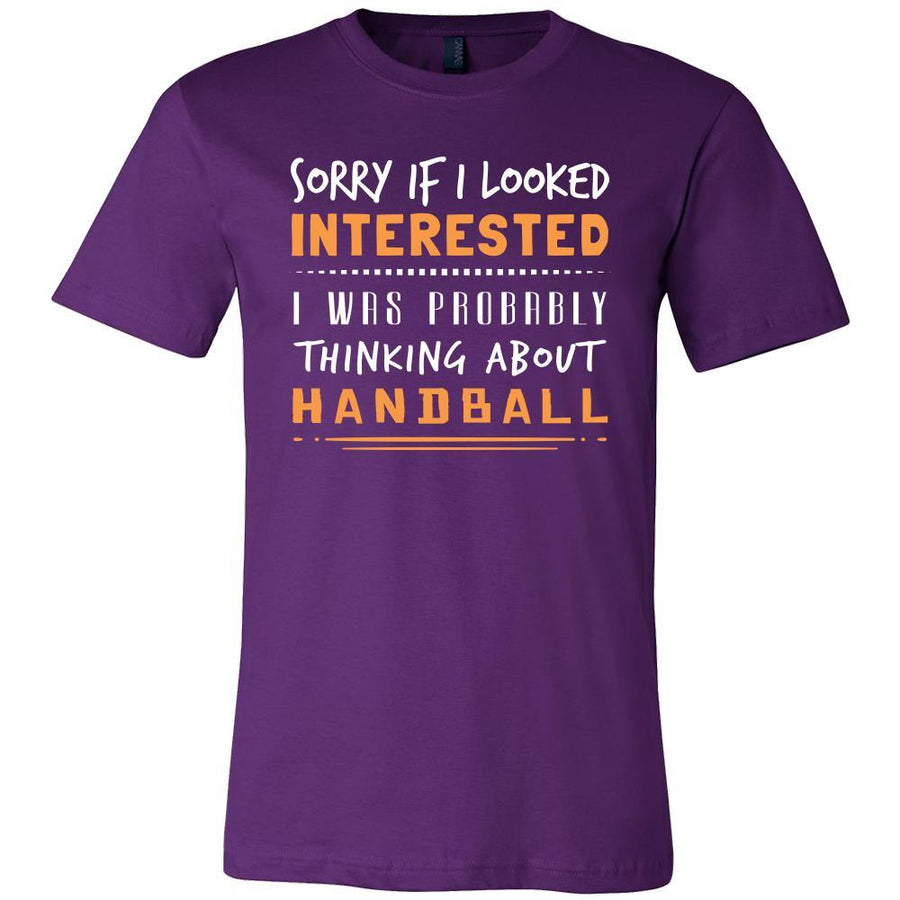 Handball Shirt - Sorry If I Looked Interested, I think about Handball - Sport Gift-T-shirt-Teelime | shirts-hoodies-mugs